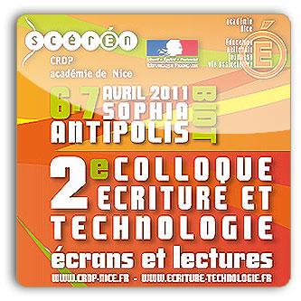 Académie de Nice : 2ème colloque «Ecriture & Technologie», à PolyTech'Nice Sophia-Antipolis, les 6 et 7 avril 2011…