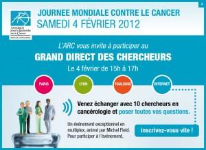 A l'occasion de la Journée Mondiale contre le Cancer le 4 Février 2012 : L'Association sur la Recherche contre le Cancer (ARC) organise le Grand Direct des Chercheurs…