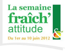 Semaine «Fraîch'Attitude» du 1er au 10 Juin 2012…