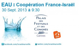 Cannes : « Rencontre sur les technologies de l'eau France-Israël » en préambule à la 7 ème édition du « Salon international WATEC Israël 2013     »   …