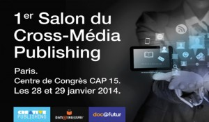 Paris : « 1er Salon du Cross-Média Publishing »…