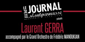 Paris : «Laurent GERRA» accompagné par le Grand Orchestre de Frédéric MANOUKIAN se produit sur la scène du Petit Journal Montparnasse…