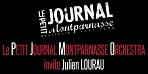 Jazz Paris : Le « Petit Journal Montparnasse Orchestra » invite Julien LOURAU…