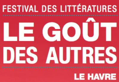 Le Havre : 4ème Edition du Festival des Littératures «le Goût des Autres»…
