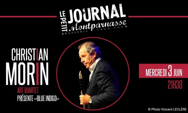 Jazz Paris : Christian MORIN Art Quartet présente « Blue Indigo » au Petit Journal Montparnasse…