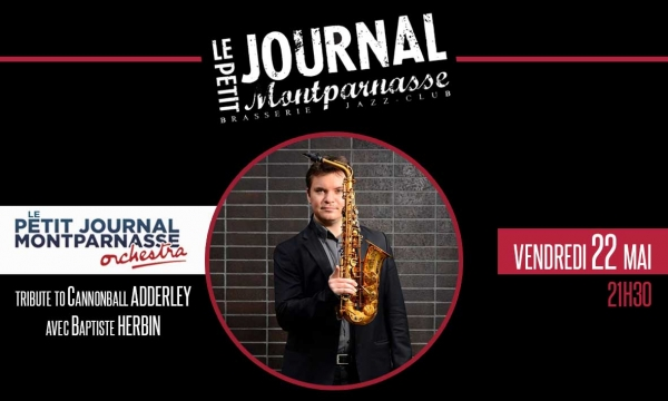 Jazz Paris : Le Petit Journal Montparnasse Orchestra «Tribute to Cannonball ADDERLEY» avec Baptiste HERBIN…