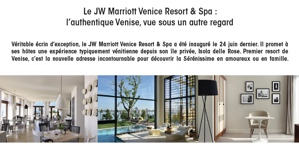 Le JW Marriott Venice Resort & Spa, l'authentique Venise, vue sous un autre regard…